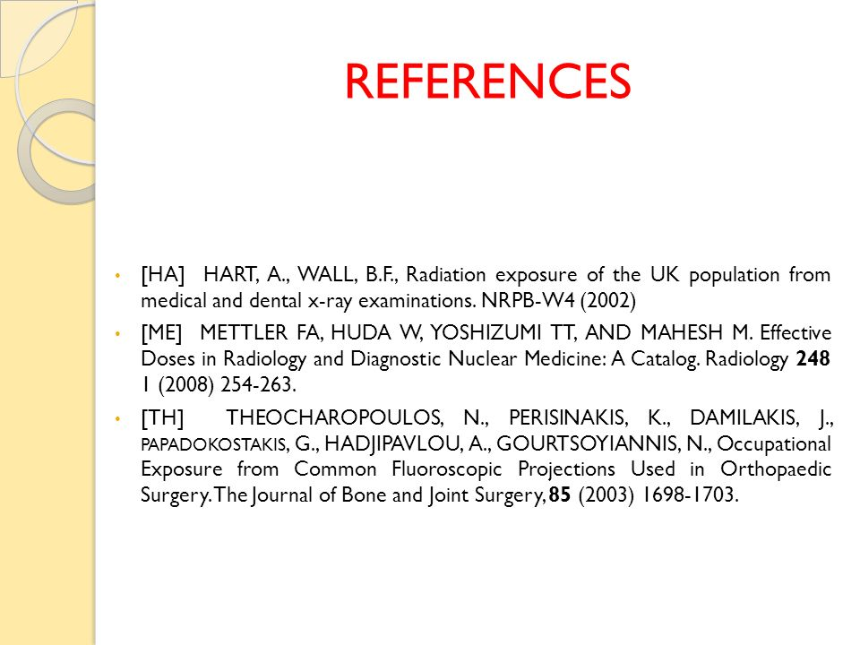 REFERENCES [HA] HART, A., WALL, B.F., Radiation exposure of the UK population from medical and dental x-ray examinations. NRPB-W4 (2002)